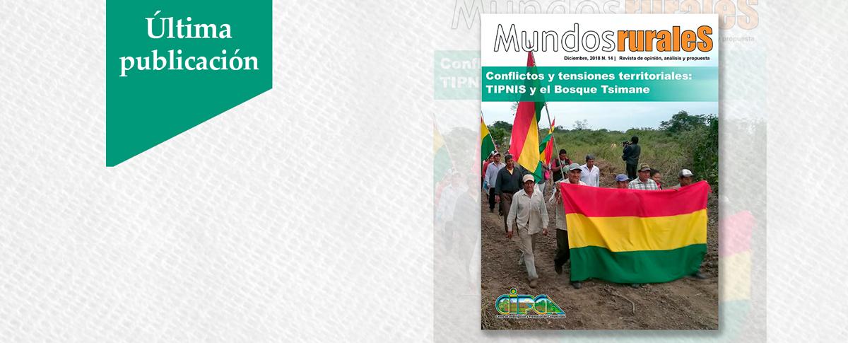 Revista Mundos Rurales No. 14   Conflictos y tensiones territoriales: TIPNIS y el Bosque Tsimane