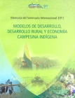 Modelos de desarrollo, desarrollo rural y economía campesina indígena: Memoria del Seminario Internacional 2011