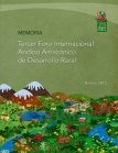 Memoria Tercer Foro Andino Amazónico de Desarrollo Rural